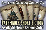 Get your Golarion Goings-On: Pathfinder Short Fiction, available online only!