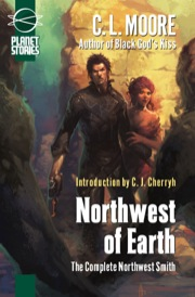 Northwest of Earth: The Complete Northwest Smith (Trade Paperback)