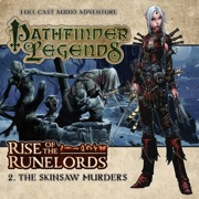 Pathfinder Legends—Rise of the Runelords #2: The Skinsaw Murders