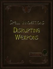 Spell Innovations: Disrupting Weapons (PFRPG) PDF
