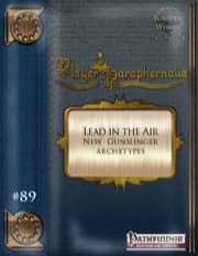 Player Paraphernalia #89—Gunslinger Archetypes: Lead in the Air (PFRPG) PDF