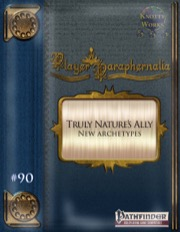 Player Paraphernalia #90—New Archetypes: Truly Nature's Ally (PFRPG) PDF