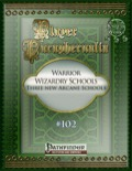 Player Paraphernalia #102—Warrior Wizardry Schools: Three New Arcane Schools (PFRPG) PDF