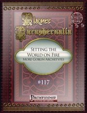 Player Paraphernalia #117—Setting the World on Fire: More Goblin Archetypes (PFRPG) PDF