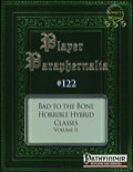 Player Paraphernalia #122: Bad to the Bone, Horrible Hybrid Classes Volume II (PFRPG) PDF