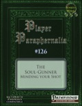 Player Paraphernalia #126 The Soul-Gunner: Minding Your Shot (PFRPG) PDF