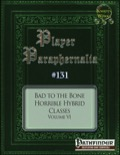 Player Paraphernalia #131 Bad to the Bone: Horrible Hybrid Classes Volume, VI (PFRPG)PDF