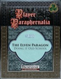 Player Paraphernalia #138: The Elven Paragon, Doing it Old-School (PFRPG) PDF