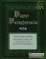 Player Paraphernalia #134: The Sorcerer's Secrets Vol II, Advanced Player Bloodline Expansions (PFRPG) PDF