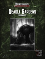 Deadly Gardens: Swarmhive (PFRPG) PDF