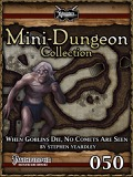 Mini-Dungeon #050: When Goblins Die, No Comets are Seen (PFRPG) PDF
