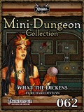 Mini-Dungeon Collection #062: What the Dickens (PFRPG) PDF