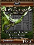 Mini-Dungeon Collection #073: True Lovers Run Into Strange Capers (PFRPG) PDF