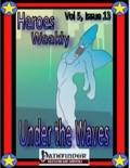 Heroes Weekly, Vol. 5, Issue #13: Under the Waves (PFRPG) PDF