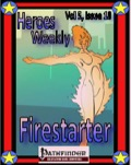 Heroes Weekly, Vol. 5, Issue #18: Firestarter (PFRPG) PDF