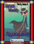 Heroes Weekly, Vol. 6, Issue #3: Puppetmastery (PFRPG) PDF