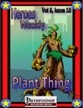 Heroes Weekly, Vol. 6, Issue #10: Plant Thing (PFRPG) PDF