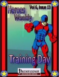 Heroes Weekly, Vol. 6, Issue #13: Training Day (PFRPG) PDF