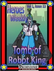 Heroes Weekly, Vol. 1, Issue #13: Tomb of the Robot King (PFRPG) PDF