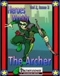 Heroes Weekly, Vol. 2, Issue #3: Archer Advanced Class (PFRPG) PDF