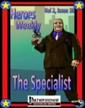 Heroes Weekly, Vol. 2, Issue #10: The Specialist (PFRPG) PDF