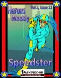 Heroes Weekly, Vol. 2, Issue #11: The Speedster (PFRPG) PDF