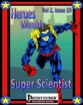 Heroes Weekly, Vol. 2, Issue #19: The Super Scientist Advanced Class (PFRPG) PDF