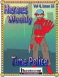 Heroes Weekly, Vol. 4, Issue #16: Time Police (PFRPG) PDF