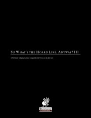 So What's The Hoard Like, Anyway? III (PFRPG) PDF
