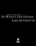 So What's The Tavern Like, Anyway? II (PFRPG) PDF