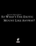 So What's The Exotic Mount Like, Anyway? (PFRPG) PDF