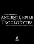 Ancient Empire of the Troglodytes (PFRPG) PDF